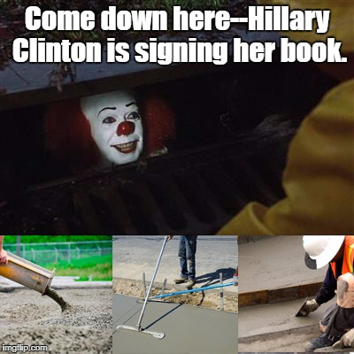I got the idea from Fiskenessherre. I love this template! | Come down here--Hillary Clinton is signing her book. | image tagged in pennywise sewer cover up,hillary clinton,what happened | made w/ Imgflip meme maker