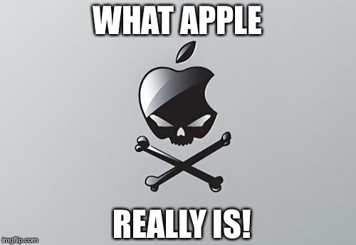 WHAT APPLE REALLY IS! | image tagged in ha | made w/ Imgflip meme maker