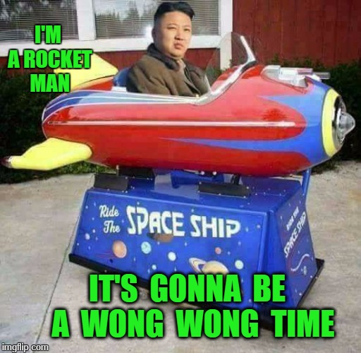 I'M A ROCKET MAN IT'S  GONNA  BE  A  WONG  WONG  TIME | image tagged in rocket man | made w/ Imgflip meme maker