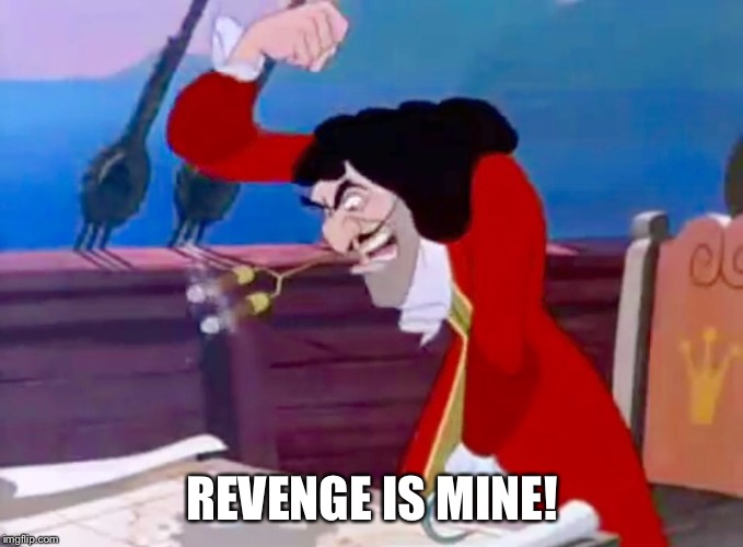 Revenge is mine! | REVENGE IS MINE! | image tagged in captain hook,memes,peter pan,disney,funny | made w/ Imgflip meme maker