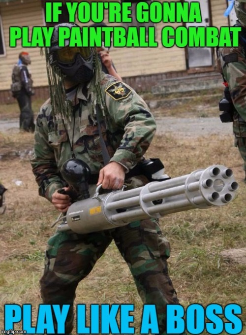 Like a boss | image tagged in paintball | made w/ Imgflip meme maker