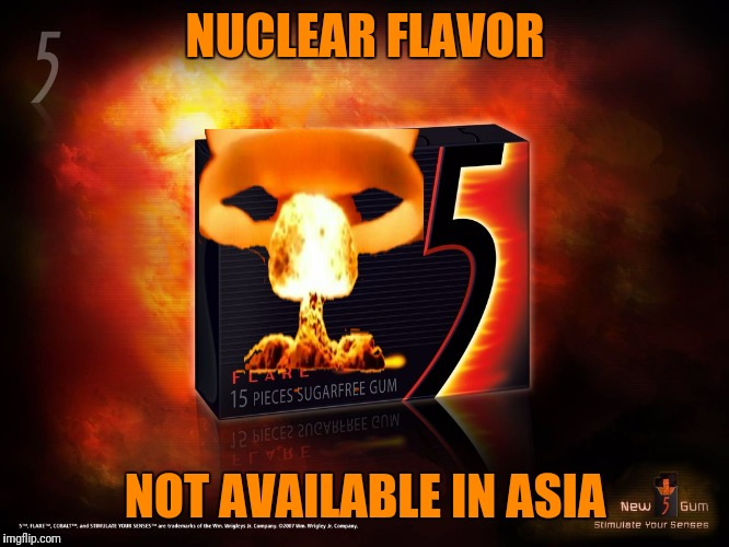 NUCLEAR FLAVOR NOT AVAILABLE IN ASIA | made w/ Imgflip meme maker
