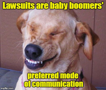 Lawsuits are baby boomers' preferred mode of communication | made w/ Imgflip meme maker