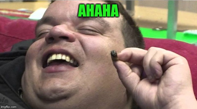 Laughing stoner | AHAHA | image tagged in laughing stoner | made w/ Imgflip meme maker