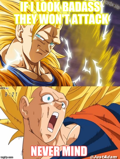 dragon ball super | IF I LOOK BADASS THEY WON'T ATTACK NEVER MIND | image tagged in dragon ball super | made w/ Imgflip meme maker