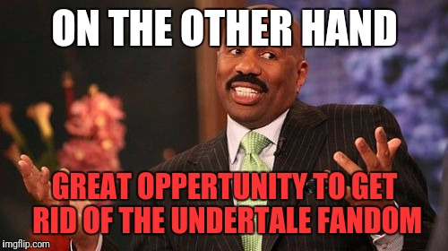 Steve Harvey Meme | ON THE OTHER HAND GREAT OPPERTUNITY TO GET RID OF THE UNDERTALE FANDOM | image tagged in memes,steve harvey | made w/ Imgflip meme maker