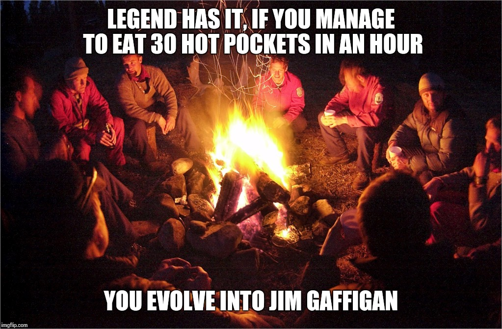 *Ghost* Story... y'know, cuz he's PALE.  HAAA. | LEGEND HAS IT, IF YOU MANAGE TO EAT 30 HOT POCKETS IN AN HOUR YOU EVOLVE INTO JIM GAFFIGAN | image tagged in hot pockets,memes,bad memes,dumb meme | made w/ Imgflip meme maker