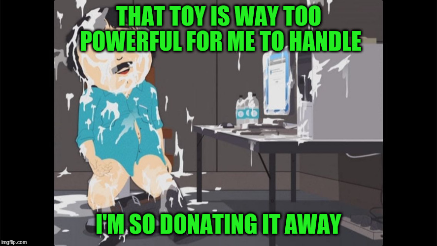 THAT TOY IS WAY TOO POWERFUL FOR ME TO HANDLE I'M SO DONATING IT AWAY | made w/ Imgflip meme maker