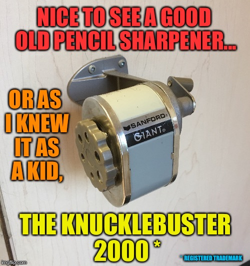 It was meet the teacher night! | NICE TO SEE A GOOD OLD PENCIL SHARPENER... OR AS I KNEW IT AS A KID, THE KNUCKLEBUSTER 2000 * *  REGISTERED TRADEMARK | image tagged in school,teacher,classroom,pencil,pencils,fingers | made w/ Imgflip meme maker
