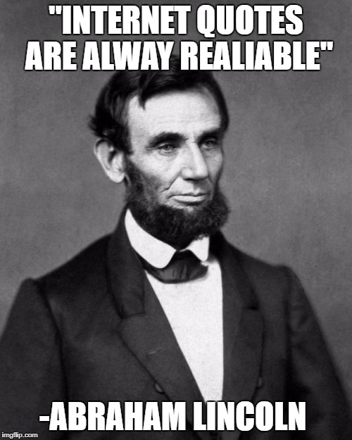 "Abraham Lincoln | ""INTERNET QUOTES ARE ALWAY REALIABLE"" -ABRAHAM LINCOLN 