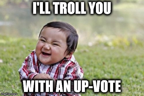 Evil Toddler Meme | I'LL TROLL YOU WITH AN UP-VOTE | image tagged in memes,evil toddler | made w/ Imgflip meme maker