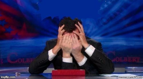 stephen colbert face palms | image tagged in stephen colbert face palms | made w/ Imgflip meme maker