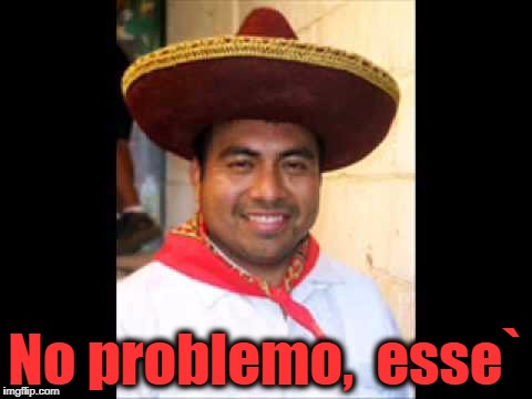 No problemo,  esse` | made w/ Imgflip meme maker