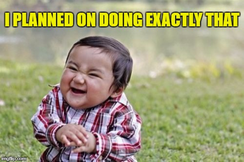 Evil Toddler Meme | I PLANNED ON DOING EXACTLY THAT | image tagged in memes,evil toddler | made w/ Imgflip meme maker