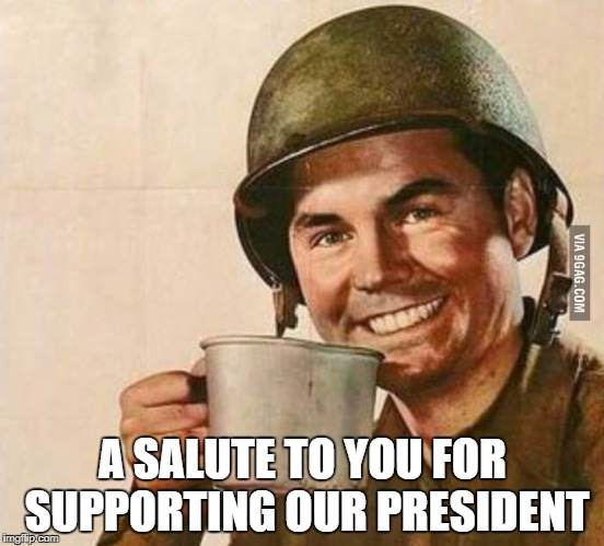 Sergeant Coffee | A SALUTE TO YOU FOR SUPPORTING OUR PRESIDENT | image tagged in sergeant coffee | made w/ Imgflip meme maker