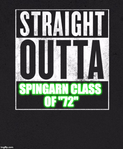 "Straight Outta X blank template | SPINGARN CLASS OF ""72"" 