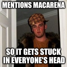 Ss | MENTIONS MACARENA SO IT GETS STUCK IN EVERYONE'S HEAD | image tagged in ss | made w/ Imgflip meme maker