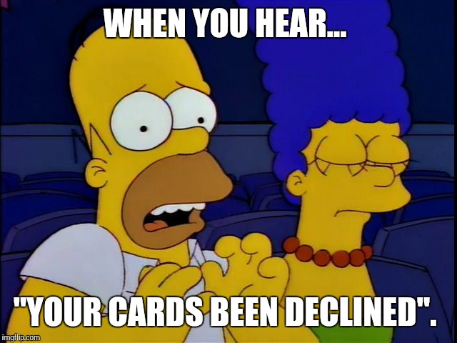 "Out on the town.  | WHEN YOU HEAR... ""YOUR CARDS BEEN DECLINED"". 