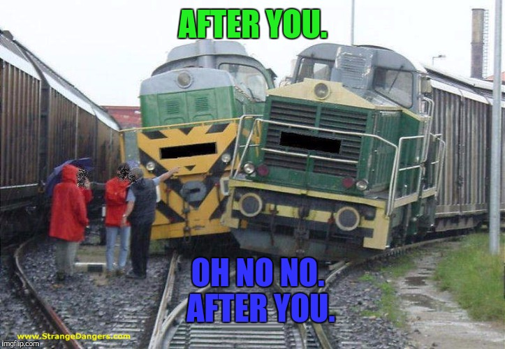SUCH POLITE TRAINS! :D | AFTER YOU. OH NO NO. AFTER YOU. | image tagged in funny,trains,humor,humour,train,memes | made w/ Imgflip meme maker