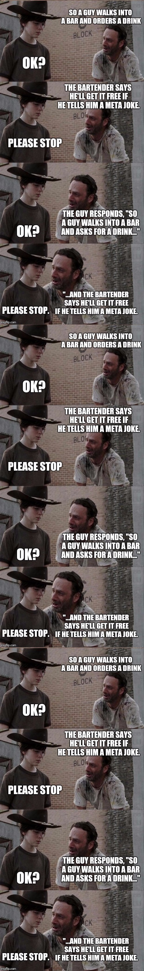 So a guy walks into a bar and asks for a drink. The bartender says he'll get it free if he tells him a meta joke. The guy says.. | image tagged in infinity loop,infinite,rick and carl long,rick and carl | made w/ Imgflip meme maker
