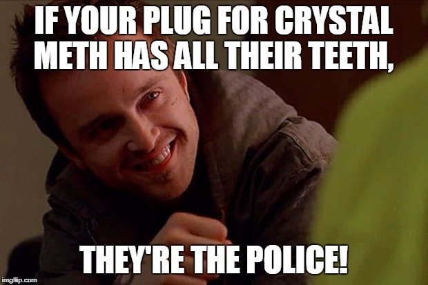 Public Service Announcement  | IF YOUR PLUG FOR CRYSTAL METH HAS ALL THEIR TEETH, THEY'RE THE POLICE! | image tagged in memes,public service announcement,jesse pinkman,breaking bad,crystal meth,drugs | made w/ Imgflip meme maker