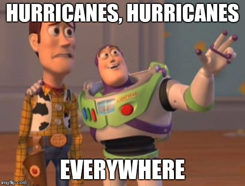 So many hurricanes! | HURRICANES, HURRICANES EVERYWHERE | image tagged in memes,x,x everywhere,x x everywhere,hurricanes | made w/ Imgflip meme maker
