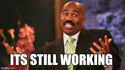 Steve Harvey Meme | ITS STILL WORKING | image tagged in memes,steve harvey | made w/ Imgflip meme maker