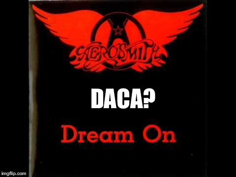 DACA? | made w/ Imgflip meme maker