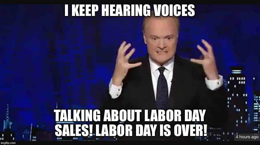 I KEEP HEARING VOICES TALKING ABOUT LABOR DAY SALES! LABOR DAY IS OVER! | image tagged in angry odonnell | made w/ Imgflip meme maker