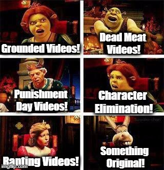 GoAnimate in a nutshell | Grounded Videos! Dead Meat Videos! Punishment Day Videos! Character Elimination! Ranting Videos! Something Original! | image tagged in shrek,goanimate | made w/ Imgflip meme maker