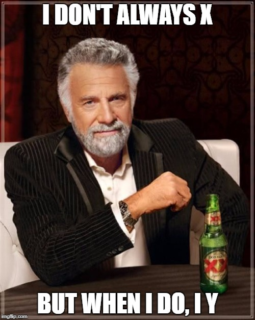 New name for this template | I DON'T ALWAYS X BUT WHEN I DO, I Y | image tagged in memes,the most interesting man in the world,dank memes,funny,incorrectly used template,bad puns | made w/ Imgflip meme maker