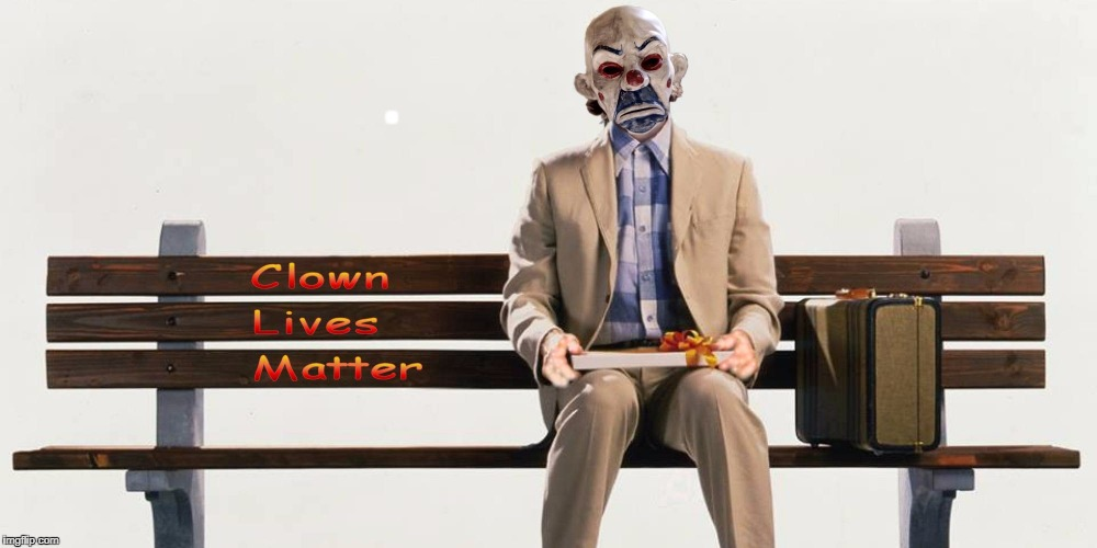 Clown Lives Matter | . | image tagged in clown lives matter,forrest gump,chocolates,bus,funny,memes | made w/ Imgflip meme maker