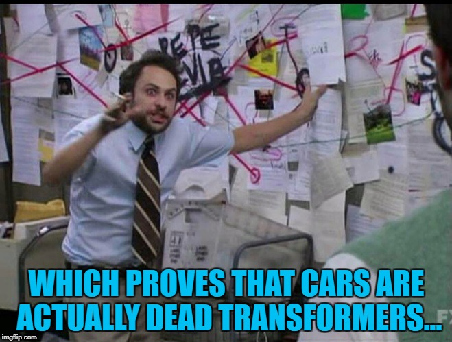 Somebody might want to tell Pixar... :) | WHICH PROVES THAT CARS ARE ACTUALLY DEAD TRANSFORMERS... | image tagged in trying to explain,memes,transformers,films,cars,robots in disguise | made w/ Imgflip meme maker