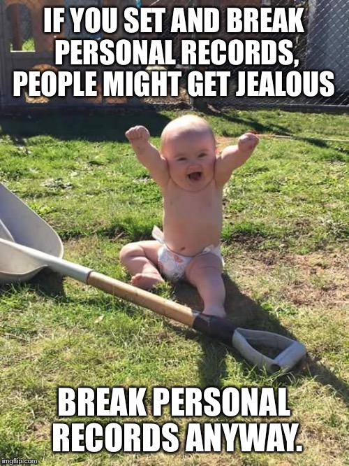 Success Baby | IF YOU SET AND BREAK PERSONAL RECORDS, PEOPLE MIGHT GET JEALOUS BREAK PERSONAL RECORDS ANYWAY. | image tagged in success baby | made w/ Imgflip meme maker