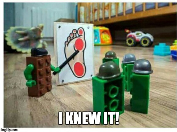 I KNEW IT! | image tagged in sir_unknown,dank memes,lego | made w/ Imgflip meme maker