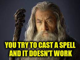 YOU TRY TO CAST A SPELL AND IT DOESN'T WORK | made w/ Imgflip meme maker