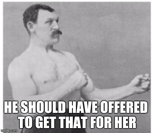 HE SHOULD HAVE OFFERED TO GET THAT FOR HER | made w/ Imgflip meme maker