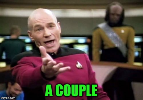 Picard Wtf Meme | A COUPLE | image tagged in memes,picard wtf | made w/ Imgflip meme maker