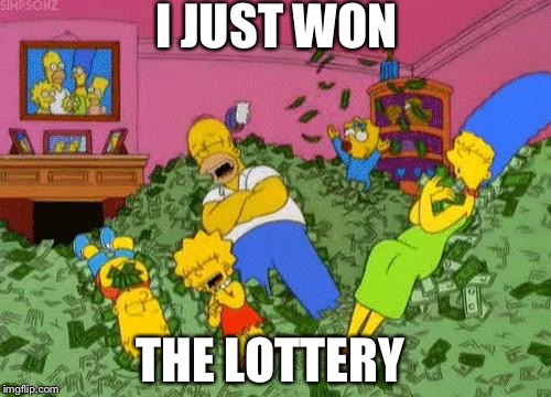 The Simpsons  | I JUST WON THE LOTTERY | image tagged in the simpsons | made w/ Imgflip meme maker