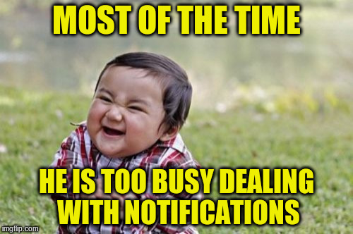 Evil Toddler Meme | MOST OF THE TIME HE IS TOO BUSY DEALING WITH NOTIFICATIONS | image tagged in memes,evil toddler | made w/ Imgflip meme maker