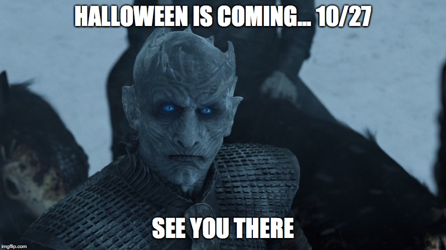 HALLOWEEN IS COMING... 10/27 SEE YOU THERE | image tagged in night king stare | made w/ Imgflip meme maker
