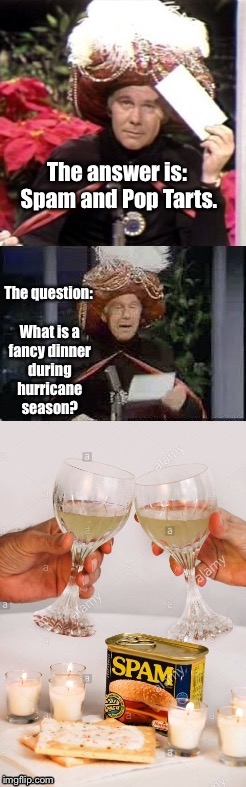 Carson's Mysterious Visitor from the East | . | image tagged in memes,johnny carson,hurricane,fancy dinner,spam,pop tarts | made w/ Imgflip meme maker