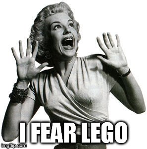 I FEAR LEGO | made w/ Imgflip meme maker