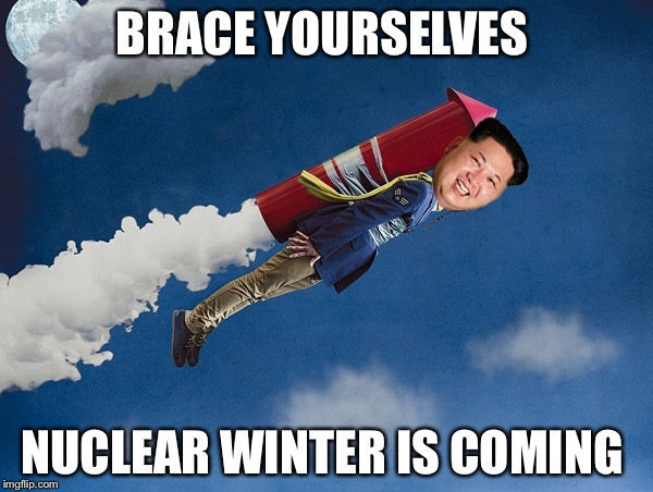 BRACE YOURSELVES NUCLEAR WINTER IS COMING | made w/ Imgflip meme maker