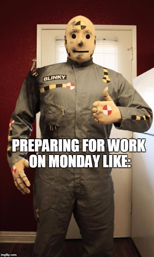 Blinky Productions Crash Dummy | PREPARING FOR WORK ON MONDAY LIKE: | image tagged in blinky productions crash dummy | made w/ Imgflip meme maker