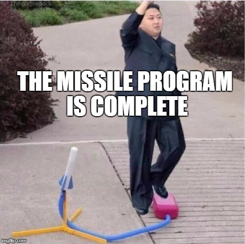The End Is Near | THE MISSILE PROGRAM IS COMPLETE | image tagged in funny,north korea,meme,apocalypse,cnn sucks | made w/ Imgflip meme maker