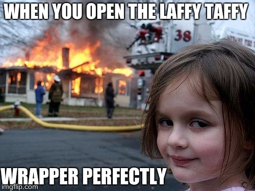 Disaster Girl Meme | WHEN YOU OPEN THE LAFFY TAFFY WRAPPER PERFECTLY | image tagged in memes,disaster girl | made w/ Imgflip meme maker