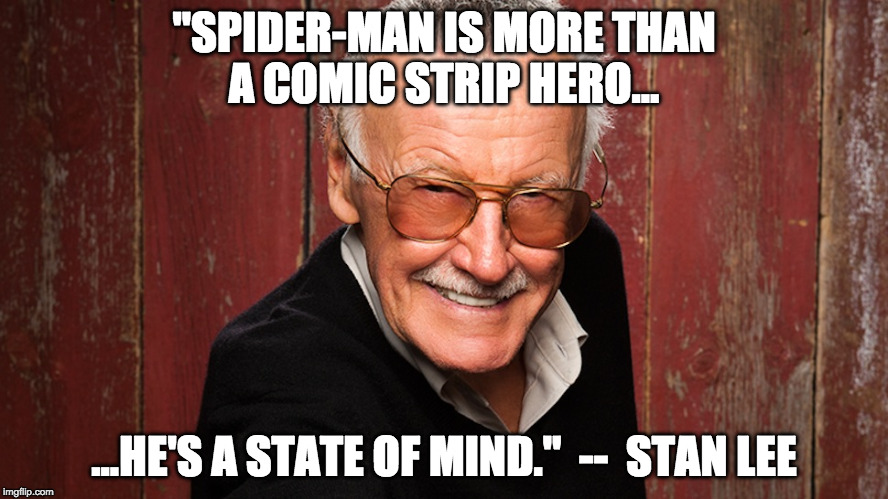 "Stan Lee's Spider-Man Quote! | ""SPIDER-MAN IS MORE THAN A COMIC STRIP HERO... ...HE'S A STATE OF MIND.""  --  STAN LEE 