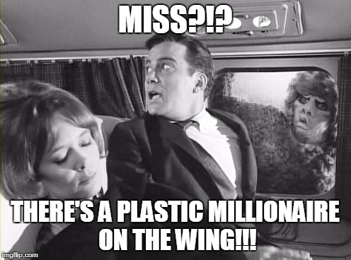 MISS?!? THERE'S A PLASTIC MILLIONAIRE ON THE WING!!! | made w/ Imgflip meme maker