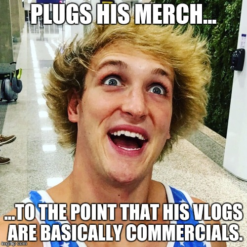 PLUGS HIS MERCH... ...TO THE POINT THAT HIS VLOGS ARE BASICALLY COMMERCIALS. | image tagged in logan paul 2017 | made w/ Imgflip meme maker